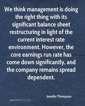 Jennifer Thompson  - We think management is doing the right thing with its significant balance sheet restructuring in light of the current interest rate environment. However, the core earnings run rate has come down significantly, and the company remains spread dependent.