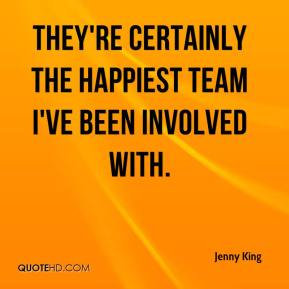 They're certainly the happiest team I've been involved with.