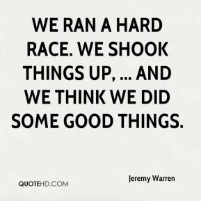 We ran a hard race. We shook things up, ... and we think we did some good things.