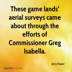Jerry Feaser  - These game lands' aerial surveys came about through the efforts of Commissioner Greg Isabella.