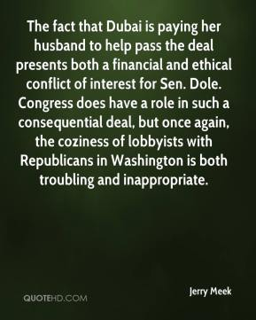 The fact that Dubai is paying her husband to help pass the deal presents both a financial and ethical conflict of interest for Sen. Dole. Congress does have a role in such a consequential deal, but once again, the coziness of lobbyists with Republicans in Washington is both troubling and inappropriate.