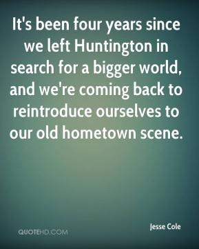 Jesse Cole  - It's been four years since we left Huntington in search for a bigger world, and we're coming back to reintroduce ourselves to our old hometown scene.
