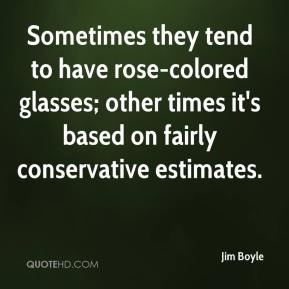 Sometimes they tend to have rose-colored glasses; other times it's based on fairly conservative estimates.