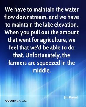 Jim Bryant  - We have to maintain the water flow downstream, and we have to maintain the lake elevation. When you pull out the amount that went for agriculture, we feel that we'd be able to do that. Unfortunately, the farmers are squeezed in the middle.