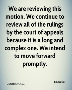 We are reviewing this motion. We continue to review all of the rulings by the court of appeals because it is a long and complex one. We intend to move forward promptly.