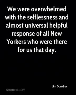 Jim Donahue  - We were overwhelmed with the selflessness and almost universal helpful response of all New Yorkers who were there for us that day.