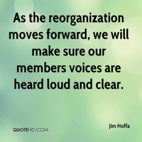 Jim Hoffa  - As the reorganization moves forward, we will make sure our members voices are heard loud and clear.