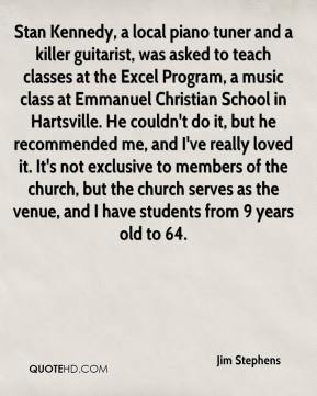 Jim Stephens  - Stan Kennedy, a local piano tuner and a killer guitarist, was asked to teach classes at the Excel Program, a music class at Emmanuel Christian School in Hartsville. He couldn't do it, but he recommended me, and I've really loved it. It's not exclusive to members of the church, but the church serves as the venue, and I have students from 9 years old to 64.