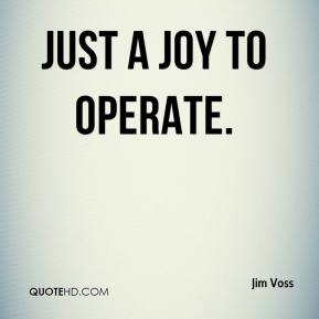 Jim Voss  - just a joy to operate.