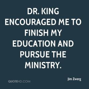 Dr. King encouraged me to finish my education and pursue the ministry.