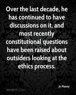 Jo Maney  - Over the last decade, he has continued to have discussions on it, and most recently constitutional questions have been raised about outsiders looking at the ethics process.