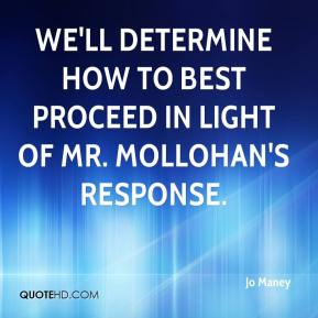 Jo Maney  - We'll determine how to best proceed in light of Mr. Mollohan's response.