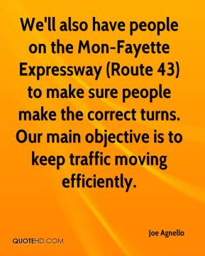 Joe Agnello  - We'll also have people on the Mon-Fayette Expressway (Route 43) to make sure people make the correct turns. Our main objective is to keep traffic moving efficiently.