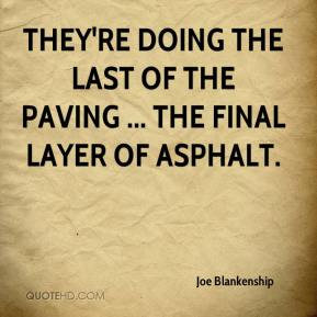 Joe Blankenship  - They're doing the last of the paving ... the final layer of asphalt.