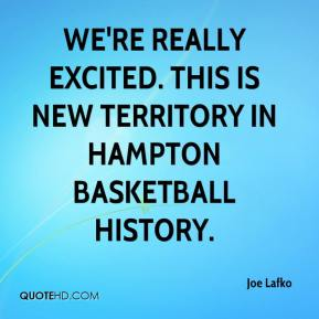 Joe Lafko  - We're really excited. This is new territory in Hampton basketball history.