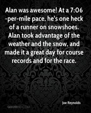 Joe Reynolds  - Alan was awesome! At a 7:06-per-mile pace, he's one heck of a runner on snowshoes. Alan took advantage of the weather and the snow, and made it a great day for course records and for the race.