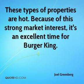 Joel Greenberg  - These types of properties are hot. Because of this strong market interest, it's an excellent time for Burger King.