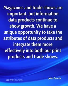 John French  - Magazines and trade shows are important, but information data products continue to show growth. We have a unique opportunity to take the attributes of data products and integrate them more effectively into both our print products and trade shows.