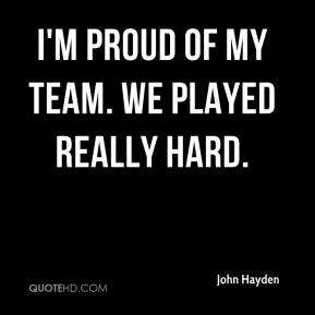 I'm proud of my team. We played really hard.