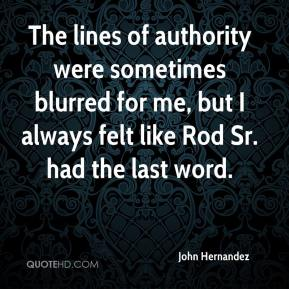 The lines of authority were sometimes blurred for me, but I always felt like Rod Sr. had the last word.