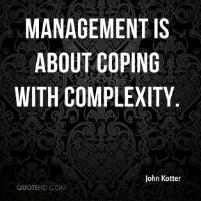 Management is about coping with complexity.