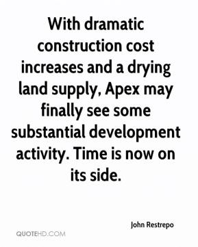 John Restrepo  - With dramatic construction cost increases and a drying land supply, Apex may finally see some substantial development activity. Time is now on its side.