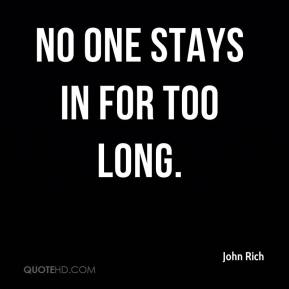No one stays in for too long.