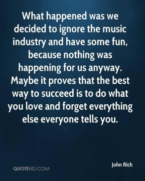 What happened was we decided to ignore the music industry and have some fun, because nothing was happening for us anyway. Maybe it proves that the best way to succeed is to do what you love and forget everything else everyone tells you.