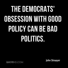John Straayer  - The Democrats' obsession with good policy can be bad politics.