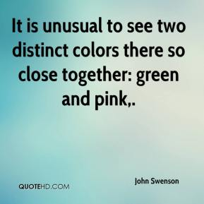 John Swenson  - It is unusual to see two distinct colors there so close together: green and pink.
