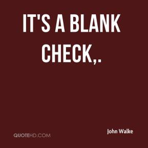 It's a blank check.