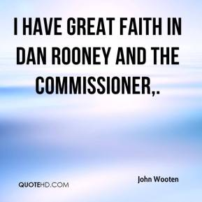 I have great faith in Dan Rooney and the commissioner.