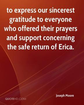 Joseph Moore  - to express our sincerest gratitude to everyone who offered their prayers and support concerning the safe return of Erica.