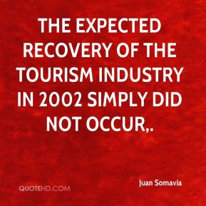 The expected recovery of the tourism industry in 2002 simply did not occur.