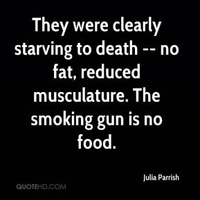 Julia Parrish  - They were clearly starving to death -- no fat, reduced musculature. The smoking gun is no food.