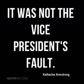 Katharine Armstrong  - It was not the vice president's fault.