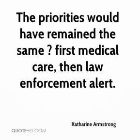 Katharine Armstrong  - The priorities would have remained the same ? first medical care, then law enforcement alert.