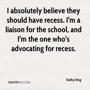 I absolutely believe they should have recess. I'm a liaison for the school, and I'm the one who's advocating for recess.