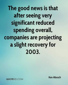 Ken Abosch  - The good news is that after seeing very significant reduced spending overall, companies are projecting a slight recovery for 2003.