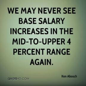 Ken Abosch  - We may never see base salary increases in the mid-to-upper 4 percent range again.