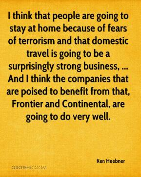 Ken Heebner  - I think that people are going to stay at home because of fears of terrorism and that domestic travel is going to be a surprisingly strong business, ... And I think the companies that are poised to benefit from that, Frontier and Continental, are going to do very well.