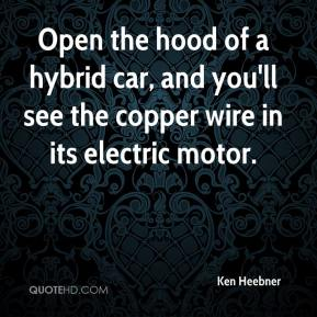 Ken Heebner  - Open the hood of a hybrid car, and you'll see the copper wire in its electric motor.