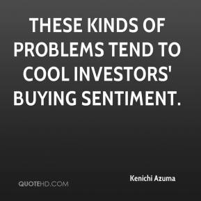 Kenichi Azuma  - These kinds of problems tend to cool investors' buying sentiment.