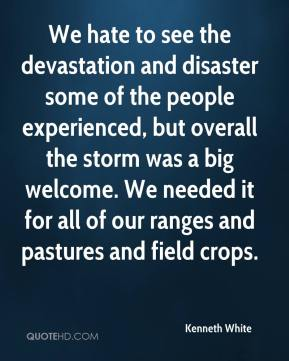 We hate to see the devastation and disaster some of the people experienced, but overall the storm was a big welcome. We needed it for all of our ranges and pastures and field crops.