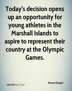 Kevan Gosper  - Today's decision opens up an opportunity for young athletes in the Marshall Islands to aspire to represent their country at the Olympic Games.