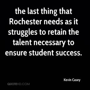 Kevin Casey  - the last thing that Rochester needs as it struggles to retain the talent necessary to ensure student success.