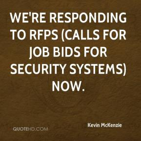 Kevin McKenzie  - We're responding to RFPs (calls for job bids for security systems) now.