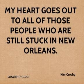 Kim Crosby  - My heart goes out to all of those people who are still stuck in New Orleans.