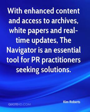 Kim Roberts  - With enhanced content and access to archives, white papers and real-time updates, The Navigator is an essential tool for PR practitioners seeking solutions.