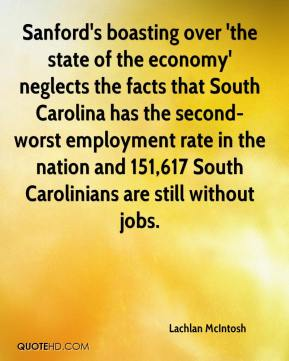 Lachlan McIntosh  - Sanford's boasting over 'the state of the economy' neglects the facts that South Carolina has the second-worst employment rate in the nation and 151,617 South Carolinians are still without jobs.